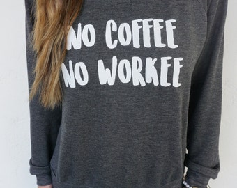 No Coffee No Workee Crewneck