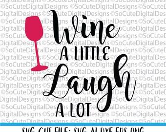 Wine a Little Laugh a lot SVG File, wine svg, laugh svg,  inspirational svg, friends svg sayings, Cricut, Silhouette Cut File, DXF