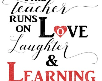 This Teacher Runs On Love Laughter Learning SVG Instant Download t-shirt, vinyl, decor Cut File Silhouette Cricut
