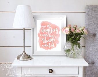 8x10 11x14 DIGITAL You are Everything I Never knew I Always Wanted print, girls nursery art, watercolor art, girls nursery, girls room