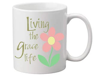 Living the grace life, mug,christian gift,coffee mug,coffee cup,inspirational,religious,pastor gift,mothers day gift,christian mugs