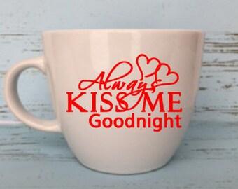 Always Kiss Me Goodnight Coffee Mug, Gift for her, Tea, Coffee