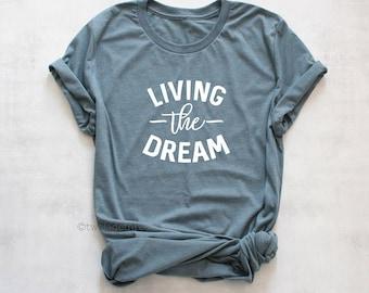 Living the Dream shirt, mom life tshirt, cute womens tshirt, strong woman tshirt, inspirational womens tshirt