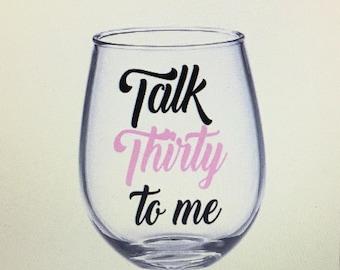 Talk thirty to me. 30th birthday wine glass. Dirty 30 wine glass. Dirty thirty. Happy 30th birthday. Kissing. My 20s goodbye. 30 wine glass