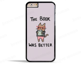 iPhone 6s Case The Book Was Better Bookworm Samsung Galaxy Note 5 Case Movie iPhone 7 Cute Cat Phone Case Book Lover Gift