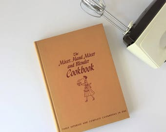 The Mixer, Hand Mixer and Blender Cookbook, Three Separate and Complete Cookbooks in One, Culinary Arts Institute Hardback 1955, Foodie Gift