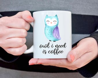 Owl Coffee Mug Gift for Girlfriend Owl Lover Mug Owl I need Is Coffee Gift for Her Funny Coffee Cup for Mother's Day Wife Gift for Sister
