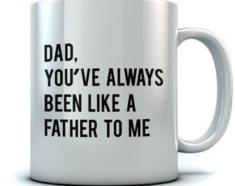 Dad You've Always Been Like a Father To Me Funny Father's Day Gift - Ceramic Coffee\Tea Mug