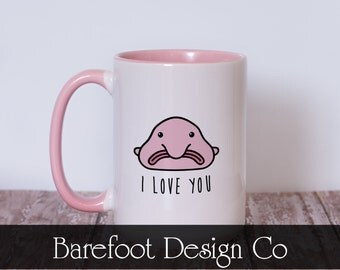 Blobfish Blob Fish Coffee Tea Mug Cup  I Love You READY TO SHIP!