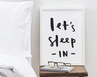 Let's Sleep In Print - positive motivational typography print - new home print - bedroom print