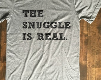 The Snuggle is Real, Super Soft T-shirt, Great Gift! Pajama or Every Day Shirt!