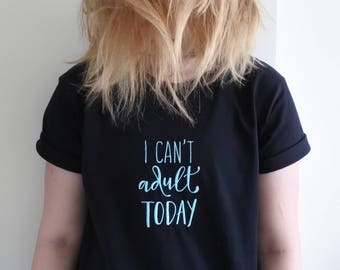 I Can't Adult Today Embroidered Fun T Shirt