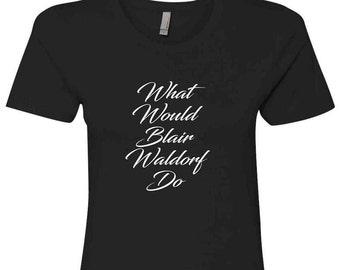 What Would Blair Waldorf Do - Ladies T-shirt - Gossip Girl