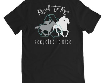 Raised To Race; Recycled To Ride - OTTB, Thoroughbred, Racehorse, Off Track, Equestrian, Equestrian Apparel