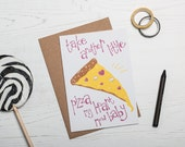 Valentine Pizza Card! For someone Special - Screen Printed Greetings Card