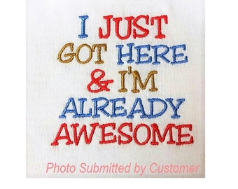 I Just Got Here And I'm Already Awesome - Machine Embroidery Design - 4x4 Instant Digital File Download