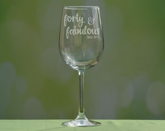 Forty & Fabulous, 40 and fabulous Forty Birthday, 40th, 40th Birthday, 40th Wine Glass, 40th Birthday Gift, 40th Birthday Gifts for Women