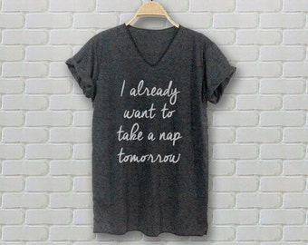 I already want to take a nap tomorrow Shirt Top TShirt Tee Shirt V Neck DarkGray Gray Cream Unisex Adults - Size S M L