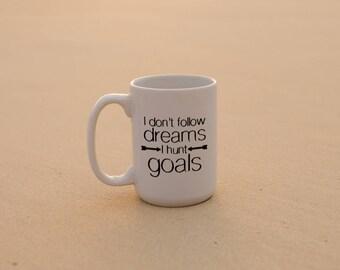 "Motivational Quote Coffee Mug • ""Hunt Goals"" • Inspirational Mug • Motivational Mug • Custom Mug"