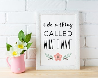 I Do a Thing Called What I Want | Feminist Wall Art | Funny Decor INSTANT DOWNLOAD