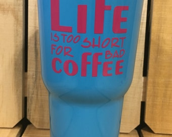 30 oz Tumbler Powder Coated Blue with Life is too Short For Bad Coffee