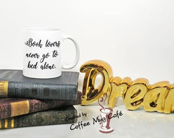 Book lovers never go to bed alone, Book Lover Gift, Book Lover Mug, Gift for Book Lover, Gift for Reader, Coffee mug, Mother's Day Gift