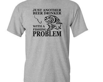 Just Another Beer Drinker with a Fishing Problem t-shirt - Humor t-shirt - Beer Drinking t-shirt - Fishing t-shirt