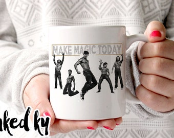 11 oz or 15 oz - Make Magic Today, channing tatum, magic, mike, movie, funny mug, gift for girlfriend, gift for friend, funny gift for girl