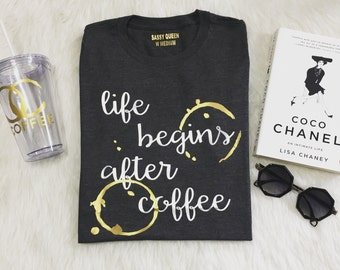 Life Begins After Coffee / Statement Tee / Statement Tshirt / Graphic Tee / Graphic Tshirt / T shirt
