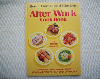 After Work Cook Book Better Homes and Gardens Copyright 1974 Seventh Printing 1985 Easy Recipes Hardback