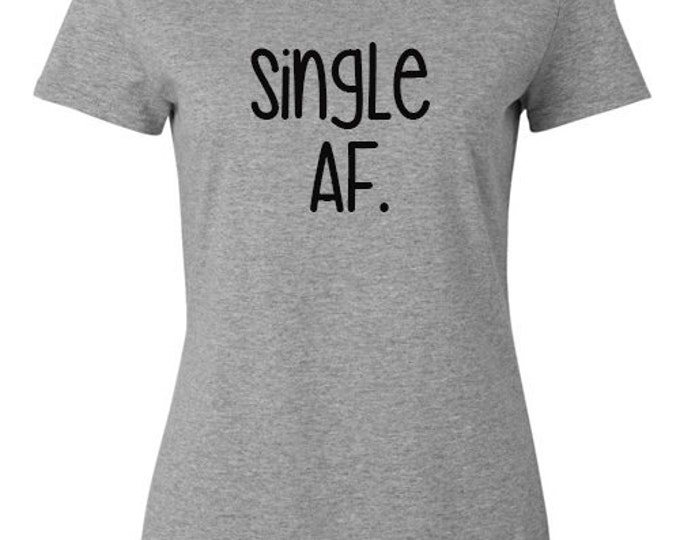 """Ladies Shirt, """"SingleAF."""" T-Shirt, Quote Tee, Gift Idea for Her, Bachelorette, Recently Divorced"""