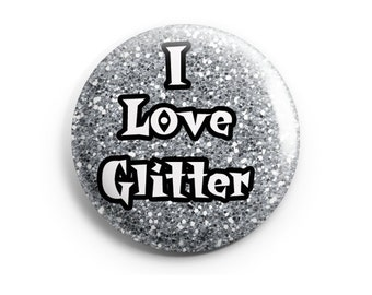 I Love Glitter, Pinback Button, Badge, Pin, Funny Button, Crafting Humor