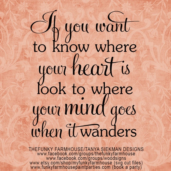 "SVG & PNG - ""If you want to know where your heart is ...look to where your mind goes when it wanders"""