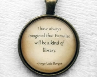 "Jorge Luis Borges ""I have always imagined that Paradise will be a kind of library."" Pendant and Necklace"