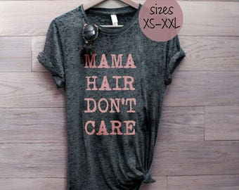 mama hair dont care, messy mama hair, mom shirt, mama hair, mom shirt, mom gift, mom life shirt, momlife graphic tee, plus size 2x, xxl,