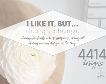 Design Change- Change the layout, graphics, fonts or colors of any existing invitation in the shop