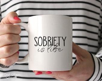 Sobriety Is Life Coffee Cup | Sobriety Ceramic Mug | Inspirational Mug | Sober Inspirational Mug  | Printed Sobriety Mug