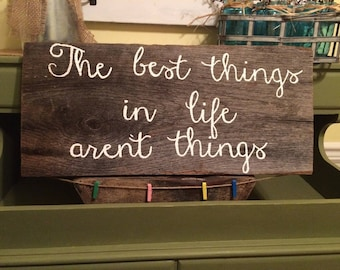 Distressed The best things in life aren't things Sign