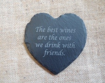 Heart Slate Coaster with 'The best wines are the ones we drink with friends' laser Engraved.
