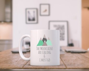 Sweet Mug ~ The Mountains Are Calling and I Must Go, Funny Tea/ Coffee Mug, Cup