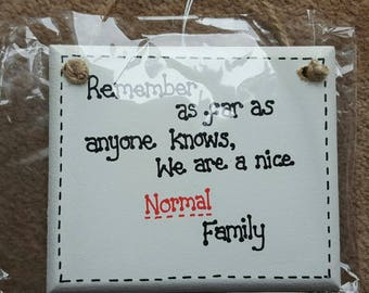 Humour Funny Remember As Far As Anyone Knows We Are A Nice NORMAL Family!  Plaque Gift