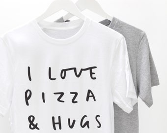 Love Pizza and Hugs Unisex Tshirt - graphic tee, funny t shirt, typography t shirt, pizza t shirt