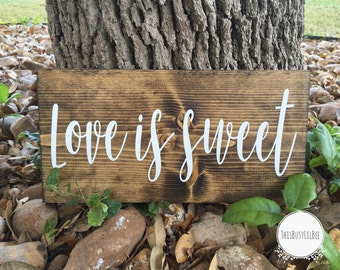 Love is Sweet~ Love is Sweet Sign ~ Wedding Sign ~ Wedding Decor ~ Baby Shower Sign ~ Baby Shower Decor ~ Wedding Gift ~ Candy Bar Sign~