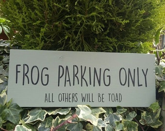 Frog Parking Only   All Others Will Be Toad Handmade Unique Garden Sign  Plaque Funny Gift