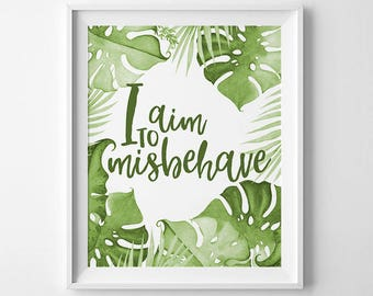 Wall Art Printable, I aim to misbehave, tropical print, greenery, DIY wall art, philodendron print, 8 x 10in, quote print, fun wall decor