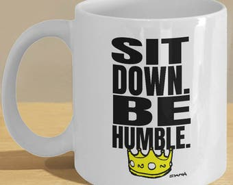 Be Humble Kendrick Quote Mug - King Crown and 'Sit Down Be Humble' Art