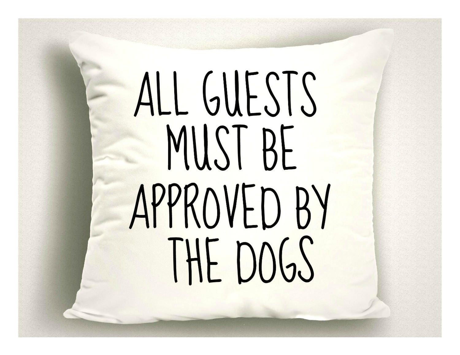 Throw Pillows With Dog Sayings : All Guests Must Be Approved by The Dogs Throw Pillows, Large Pillow Covers With Dog Sayings ...