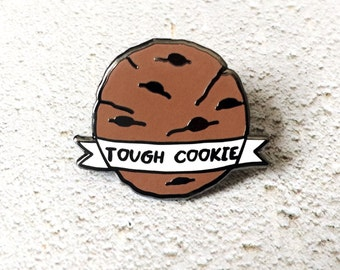 TOUGH COOKIE - hard enamel pin. Chocolate chip cookie pin, you can do it, you are strong food lapel pin