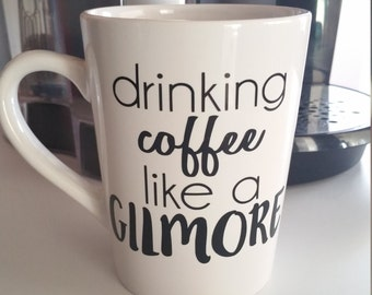 Drinking coffee like a Gilmore, Gilmore Girls, Gilmore Girls Mug, Gilmore Girls Gift, Funny Coffee Mug, Lorelai, Rory, Coffee Mug