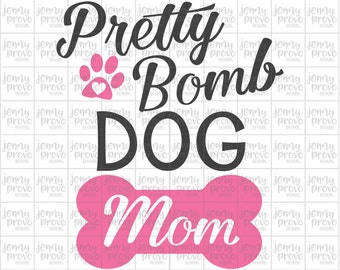 Pretty Bomb Dog Mom - Cutting File in SVG, EPS, PNG and Jpeg for Cricut & Silhouette